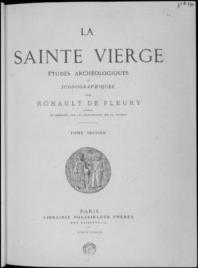 La Sainte Vierge. Tome 2; La Sainte Vierge : études archéologiques et iconographiques : Tome second