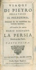 2.[1]: Viaggi di Pietro Della Valle il pelegrino !, descritti da lui medesimo in lettere familiari. All'erudito suo amico Mario Schipano. La Persia diuisa in due parti. Parte prima [-seconda]