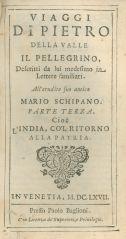 3: Viaggi di Pietro Della Valle il pellegrino, descritti da lui medesimo in lettere familiari. All'erudito suo amico Mario Schipano. Parte terza. Cioe l'India, co'l ritorno alla patria