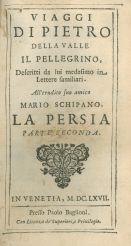 [2.2]: Viaggi di Pietro Della Valle il pellegrino, descritti da lui medesimo in lettere familiari. All'erudito suo amico Mario Schipano. La Persia. Parte seconda