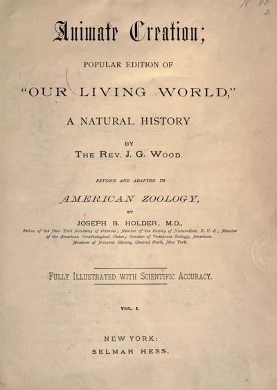"""Animate creation; popular edition of """"Our living world"""" a natural history, by the Rev. J. G. Wood. Revised and adapted to American zoology, by Joseph B. Holder ..."""