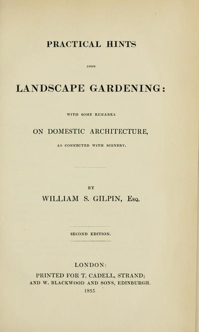 Practical hints upon landscape gardening : with some remarks on domestic architecture as connected with scenery. By William S. Gilpin, esq.