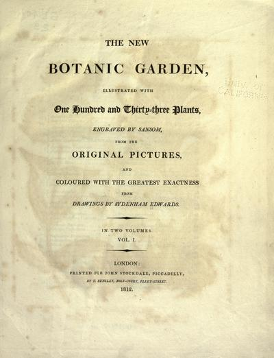 The new botanic garden, illustrated with one hundred and thirty-three plants, engraved by Sansom, from the original pictures, and coloured with the greatest exactness from drawings by Sydenham Edwards...