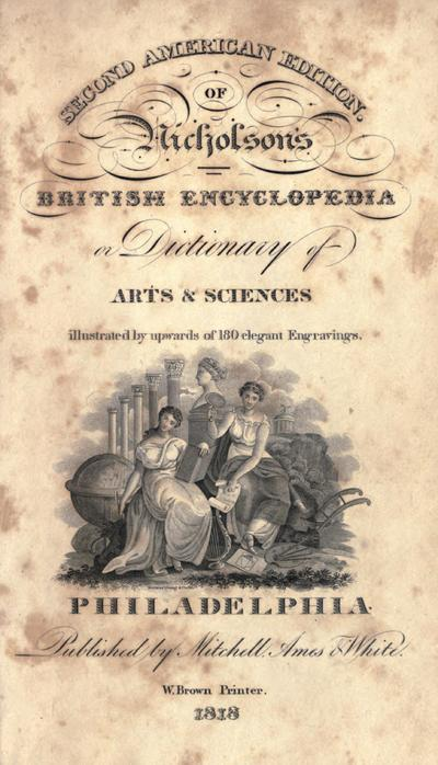 Second American edition of the British encyclopedia, or Dictionary of arts and sciences.
