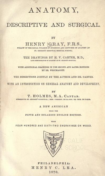 Anatomy, descriptive and surgical by Henry Gray ; the drawings by H. V. Carter, with additional drawings in the second and later editions by Dr. Westmacott