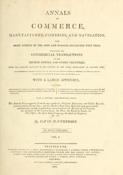 Annals of commerce, manufactures, fisheries, and navigation, with brief notices of the arts and sciences connected with them. Containing the commercial transactions of the British Empire and other countries, from the...