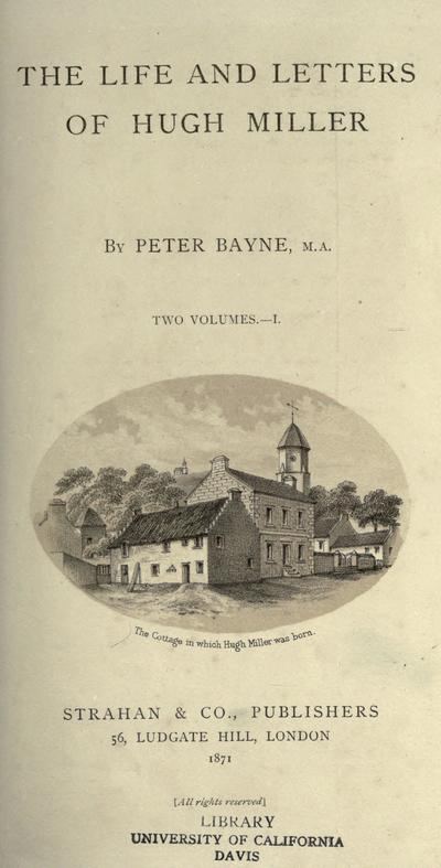 The life and letters of Hugh Miller by Peter Bayne.
