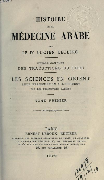 Histoire de la médecine arabe; exposé complet des traductions du grec, les sciences en Orient, leur transmission à l'Occident par les traductions latines.