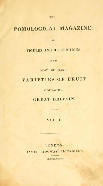 The Pomological magazine; or, Figures and descriptions of the most important varieties of fruit cultivated in Great Britain.