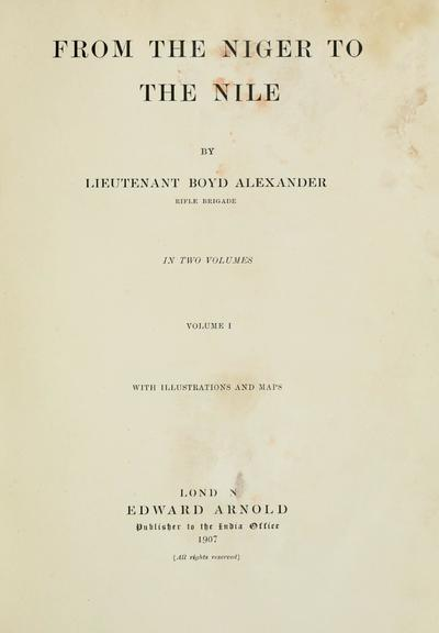 From the Niger to the Nile, by Lieutenant Boyd Alexander ... In two volumes ... With illustrations and maps.