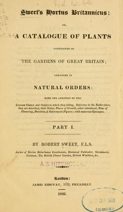 Sweet's Hortus britannicus : or a catalogue of plants cultivated in the gardens of Great Britain, arranged in natural orders / by Robert Sweet.