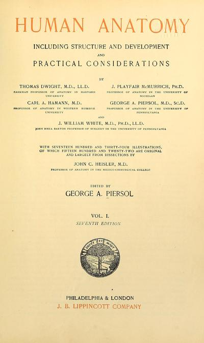 Human anatomy : including structure and development and practical considerations / by Thomas Dwight ... [et.al.] ; edited by George A. Piersol.