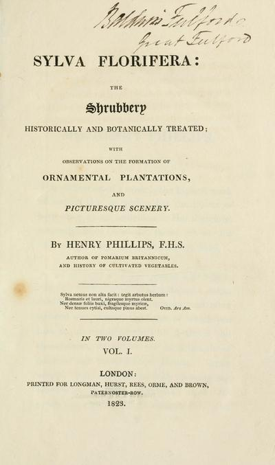 Sylva florifera : the shrubbery historically and botanically treated : with observations on the formation of ornamental plantations, and picturesque scenery / by Henry Phillips ...