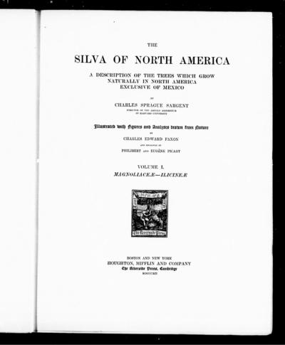The silva of North America a description of the trees which grow naturally in North America exclusive of Mexico / by Charles Sprague Sargent ; illustrated with figures and analyses drawn from nature by Charles Edward Faxon...