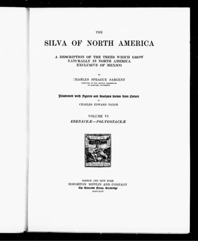 The silva of North America a description of the tree which grow naturally in North America exclusive of Mexico / by Charles Sprague Sargent ; illustrated with figures and analyses drawn from nature by Charles Edward Faxon.