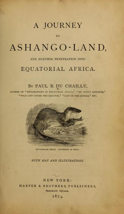 A journey to Ashango-Land, and further penetration into equatorial Africa.