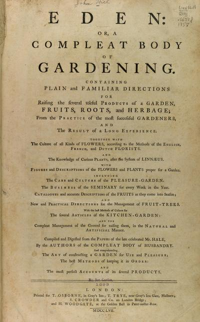 Eden, or, A compleat body of gardening : containing plain and familiar directions for raising the several useful products of a garden, fruits, roots, and herbage, from the practice of the most successful gardeners, and the...