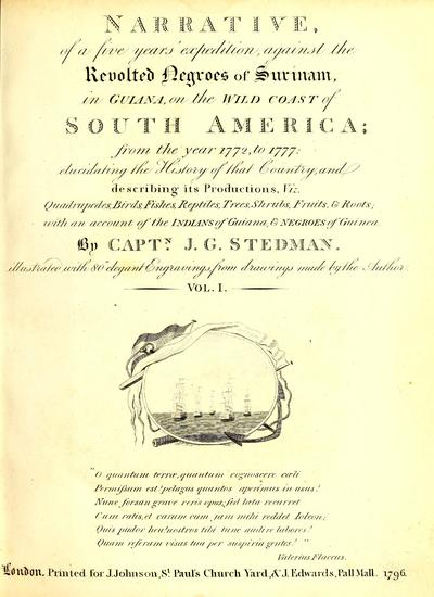 Narrative, of a five years' expedition, against the revolted Negroes of Surinam, in Guiana, on the wild coast of South America, from the year 1772, to 1777 : elucidating the history of that country, and describing its...