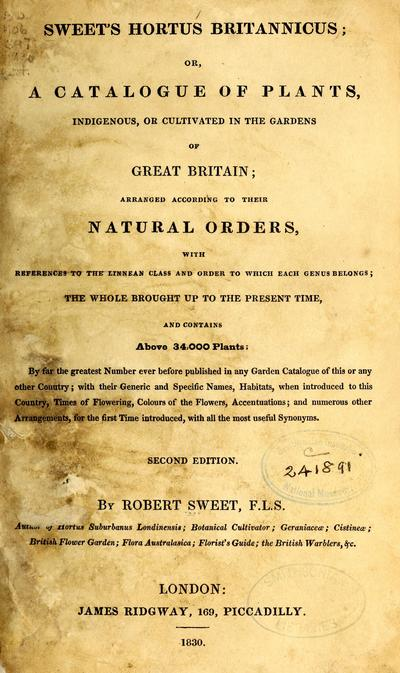 Sweet's Hortus britannicus; or, A catalogue of plants, indigenous, or cultivated in the gardens of Great Britain; arranged according to their natural orders, with references to the Linnean class and order to which each...
