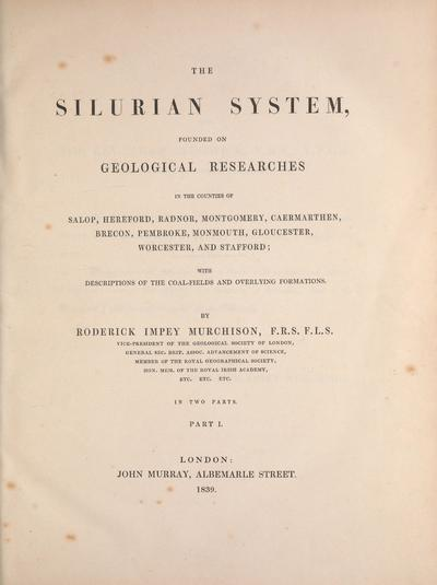 The Silurian system, founded on geological researches in the counties of Salop, Hereford, Radnor, Montgomery, Caermarthen, Brecon, Pembroke, Monmouth, Gloucester, Worcester, and Stafford : with descriptions of the...