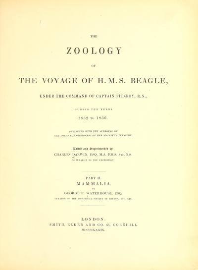 The zoology of the voyage of H.M.S. Beagle, under the command of Captain Fitzroy, R.N., during the years 1832 to 1836 : Published with the approval of the Lords Commissioners of Her Majesty's Treasury /