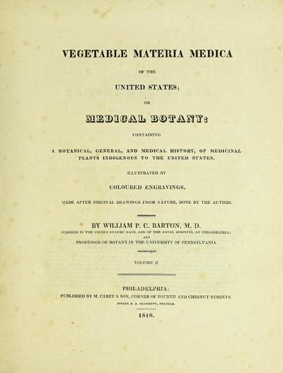 Vegetable materia medica of the United States; or, Medical botany: containing a botanical, general, and medical history of medicinal plants indigenous to the United States.