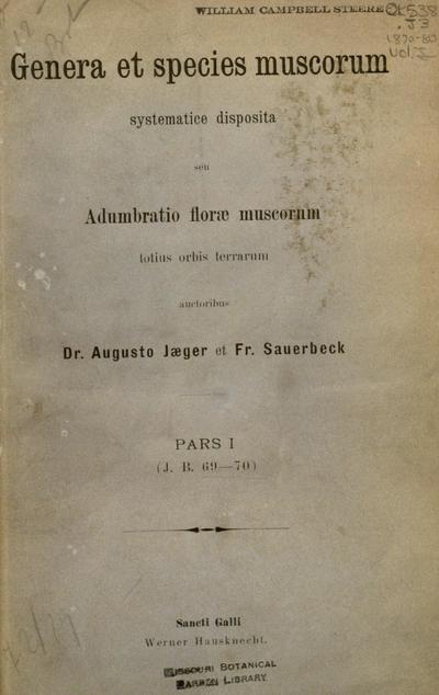 Genera et species muscorum systematice disposita ; seu, adumbratio florae muscorum totius orbis terrarum /auctoribus Dr. Augusto Jæger et Fr. Sauerbeck.