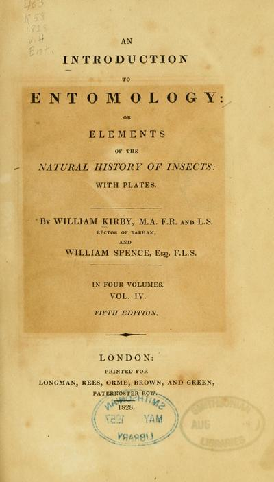 An introduction to entomology: or Elements of the natural history of insects: with plates. By William Kirby ... and William Spence.