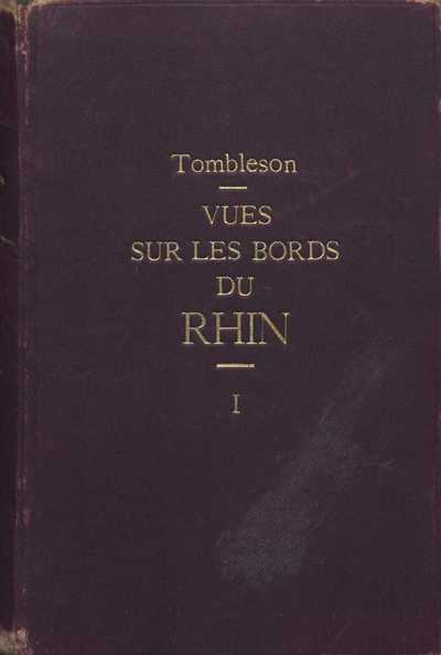 Tombleson's views of the rhine (De l'histoire et de la topographie des bords du rhin ; 1)