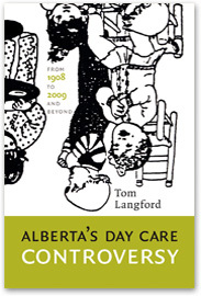 Alberta's Day Care Controversy: From 1908 to 2009 and Beyond