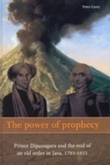 The power of prophecy; Prince Dipanagara and the end of an old order in Java, 1785-1855