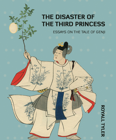 The Disaster of the Third Princess : Essays on The Tale of Genji