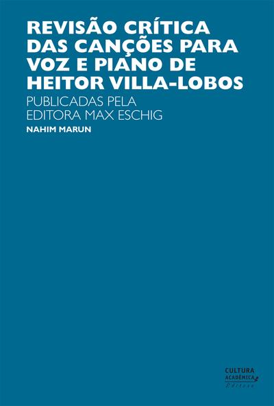Revisão crítica das canções para a voz e piano de Heitor Villas-Lobos: publicadas pela Editora Max Eschig