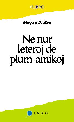 Ne nur leteroj de plum-amikoj : esperanta literaturo, fenomeno unika / Marjorie Boulton