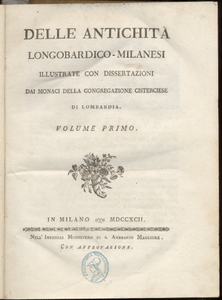 Delle antichita longobardico-milanesi illustrate con dissertazioni dai monaci della congregazione cisterciese di Lombardia. Volume primo [-quarto]. 1