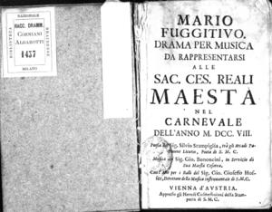 Mario fuggitivo. Dramma per musica da rappresentarsi alle Sac. Ces. Reali Maestà nel carnevale dell'anno 1708. Poesia del sig. Silvio Stampiglia [...]. Musica del sig. Gio. Bononcini [...], con l'Arie per i balli del sig....