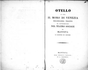 Otello o sia il Moro di Venezia melodramma tragico da rappresentarsi nel Teatro Sociale di Mantova la quaresima del 1830