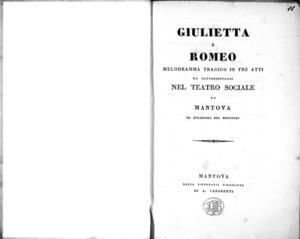 Giulietta e Romeo melodramma tragico in tre atti da rappresentarsi nel Teatro Sociale di Mantova la quaresima del 1830