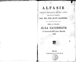 Alfasir ballo tragico in sei atti composto e diretto dal sig. Gio. Batt. Giannini da rappresentarsi nell' I. R. Teatro alla Canobbiana il carnovale dell'anno bisestile 1828