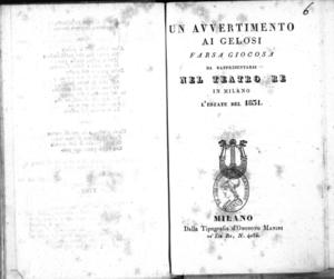 Un avvertimento ai gelosi : farsa giocosa da rappresentarsi nel Teatro Re in Milano l'estate del 1831