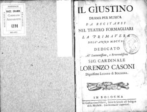 Il Giustino. Drama per musica, da recitarsi nel Teatro Formagliari la primavera dell'anno 1711. Dedicato all'eminentissimo e reverendissimo sig. cardinale Lorenzo Casoni dignissimo Legato di Bologna