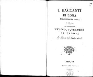 I baccanti di Roma melo-dramma eroico in due atti da rappresentarsi nel Nuovo Teatro di Padova la Fiera del Santo 1826