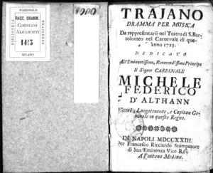 Trajano, dramma per musica. Da rappresentarsi nel Teatro di S. Bartolomeo nel carnevale di quest'anno 1723, dedicato all'eminentissimo, reverendissimo Principe il signor Cardinale Michele Federico D'Althann, vicerè,...