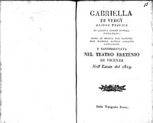 Gabriella di Vergy, azione tragica di Andrea Leone Tottola napolitano, posta in musica dal maestro don Michele Caraffa napolitano e rappresentata nel Teatro Eretenio di Vicenza nell'estate del 1819
