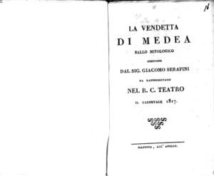 La vendetta di Medea, ballo mitologico composto dal sig. Giacomo Serafini, da rappresentarsi nel R. C. Teatro il carnevale 1817