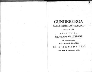 Gundeberga, ballo storico-tragico in 6. atti, di retto da Giovanni Galzerani, da rappresentarsi nel nobile teatro di S. Benedetto nel mese di settembre 1818