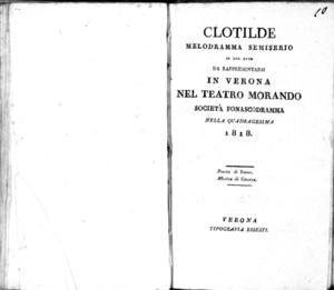 Clotilde, melodramma semiserio in due atti, da rappresentarsi in Verona nel Teatro Morando Società Fonascodramma nella quadragesima 1818, poesia di Rossi, musica di Coccia