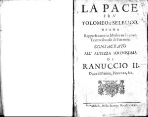 La pace fra Tolomeo e Seleuco, drama rappresentato in musica nel nuovo Teatro Ducale di Piacenza, consacrato all'altezza serenissima di Ranuccio 2., duca di Parma, Piacenza ecc.
