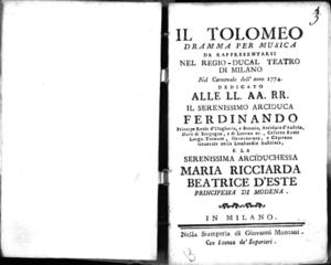 Il Tolomeo, dramma per musica da rappresentarsi nel Regio-Ducal Teatro di Milano nel Carnovale dell'anno 1774, dedicato alle LL. AA. RR. il serenissimo arciduca Ferdinando [...] e la serenissima arciduchessa Maria...