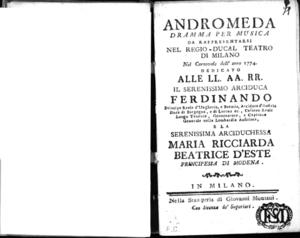 Andromeda, dramma per musica da rappresentarsi nel Regio-Ducal Teatro di Milano nel carnovale dell'anno 1774, dedicato alle LL. AA. RR. il serenissimo arciduca Ferdinando [...] e la serenissima arciduchessa Maria Ricciarda...